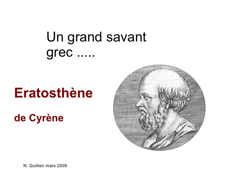Un grand savant grec ..... Eratosthène   de Cyrène N. Quillien mars 2009