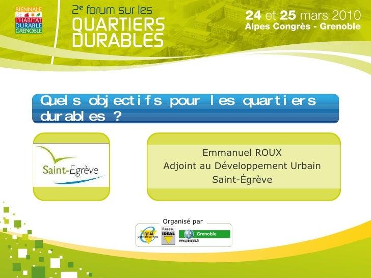 Quels objectifs pour les quartiers durables ? Emmanuel ROUX  Adjoint au Développement Urbain  Saint-Égrève