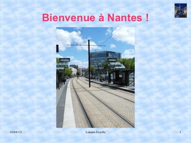 16/04/13 Louarn Estelle 1Bienvenue à Nantes !