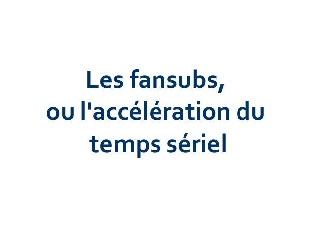 Les fansubs, ou l'accélération du temps sériel