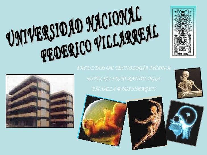 FACULTAD DE TECNOLOGÍA MÉDICA ESPECIALIDAD RADIOLOGIA ESCUELA RADIOIMAGEN FEDERICO VILLARREAL UNIVERSIDAD NACIONAL