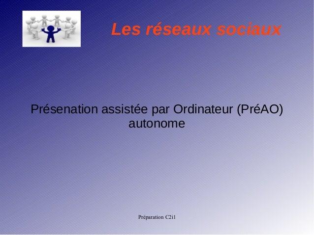 Les réseaux sociaux  Présenation assistée par Ordinateur (PréAO)  autonome  Préparation C2i1