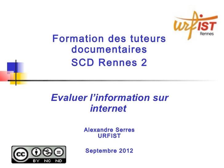 Formation des tuteurs   documentaires   SCD Rennes 2Evaluer l'information sur        internet       Alexandre Serres      ...