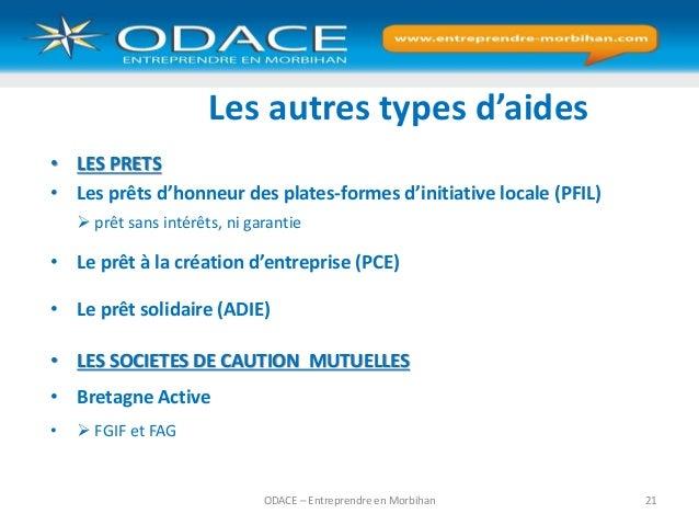 ODACE – Entreprendre en Morbihan 21 Les autres types d'aides • LES PRETS • Les prêts d'honneur des plates-formes d'initiat...