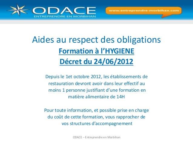 Aides au respect des obligations Formation à l'HYGIENE Décret du 24/06/2012 Depuis le 1et octobre 2012, les établissements...