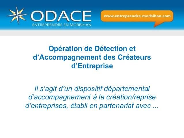 Opération de Détection et d'Accompagnement des Créateurs d'Entreprise Il s'agit d'un dispositif départemental d'accompagne...