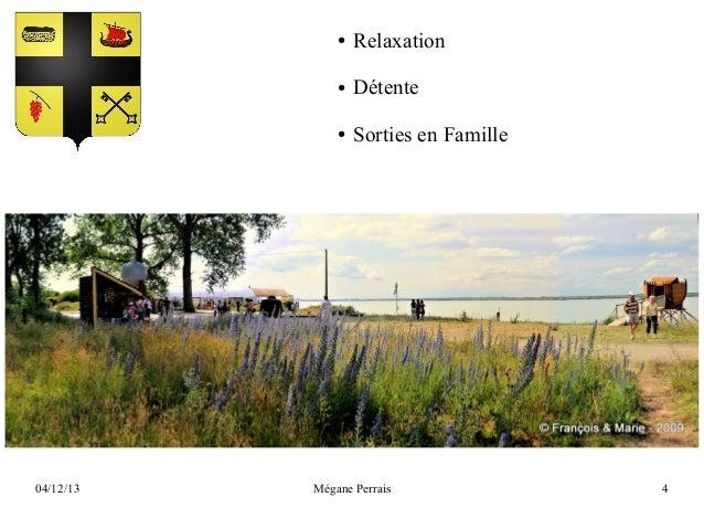 ●  ●  Détente  ●  04/12/13  Relaxation  Sorties en Famille  Mégane Perrais  4