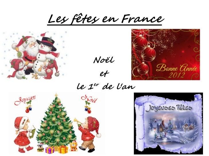 Les fêtes en France        Noël         et    le 1er de lan