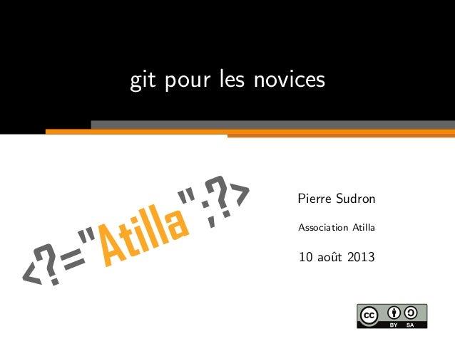 git pour les novices Pierre Sudron Association Atilla 10 aoˆut 2013