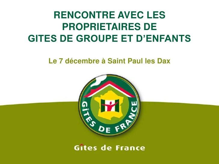 RENCONTRE AVEC LES PROPRIETAIRES DE GITES DE GROUPE ET D'ENFANTS<br />Le 7décembre à Saint Paul les Dax<br />