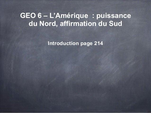 GEO 6 – L'Amérique : puissance  du Nord, affirmation du Sud       Introduction page 214