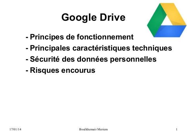Google Drive - Principes de fonctionnement - Principales caractéristiques techniques - Sécurité des données personnelles -...