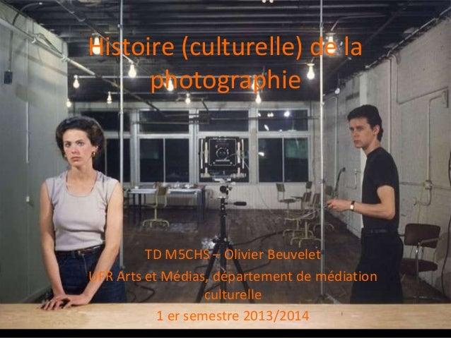 Histoire (culturelle) de la photographie TD M5CHS – Olivier Beuvelet UFR Arts et Médias, département de médiation culturel...