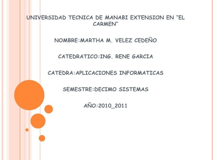 """UNIVERSIDAD TECNICA DE MANABI EXTENSION EN """"EL CARMEN""""<br />NOMBRE:MARTHA M. VELEZ CEDEÑO<br />CATEDRATICO:ING. RENE GARCI..."""