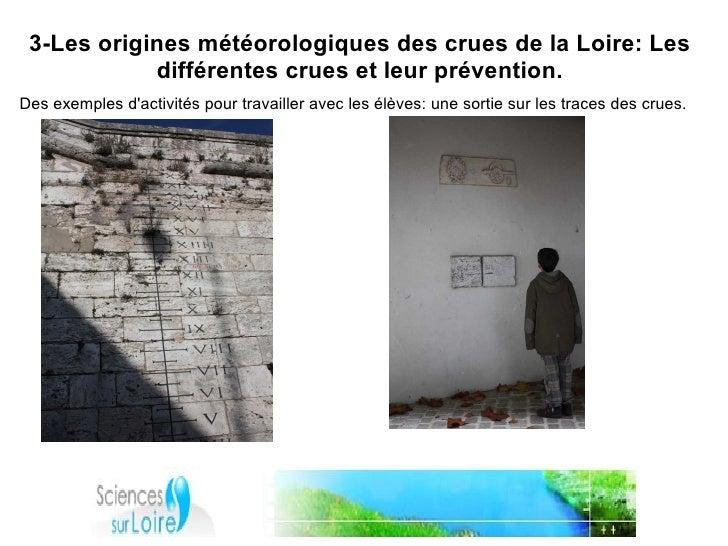 3-Les origines météorologiques des crues de la Loire: Les             différentes crues et leur prévention. Des exemples d...