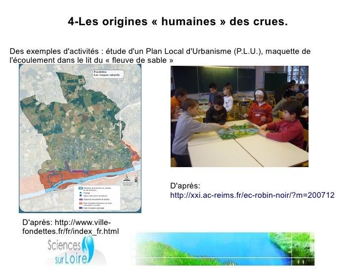 4-Les origines «humaines» des crues.  Des exemples d'activités : étude d'un Plan Local d'Urbanisme (P.L.U.), maquette de...