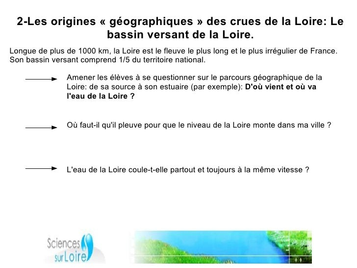 2-Les origines «géographiques» des crues de la Loire: Le                   bassin versant de la Loire. Longue de plus de...