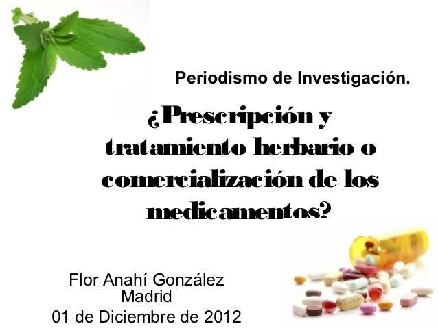 Periodismo de Investigación.          ¿Prescripción y      tratamiento herbario o      comercialización de los          me...