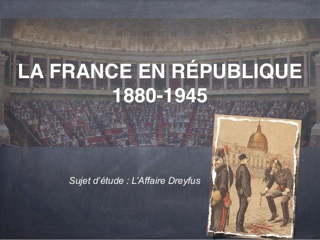 LA FRANCE EN RÉPUBLIQUE  1880-1945  Sujet d'étude : L'Affaire Dreyfus