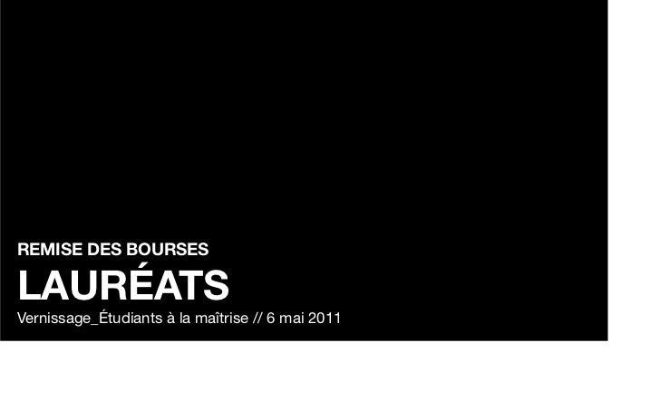 REMISE DES BOURSESLAURÉATSVernissage_Étudiants à la maîtrise // 6 mai 2011