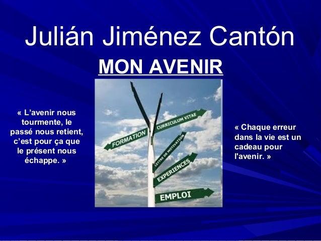 MON AVENIR Julián Jiménez Cantón « L'avenir nous tourmente, le passé nous retient, c'est pour ça que le présent nous échap...