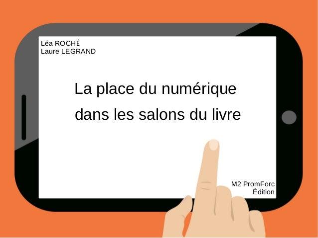 Léa ROCHÉ Laure LEGRAND La place du numérique dans les salons du livre M2 PromForc Édition