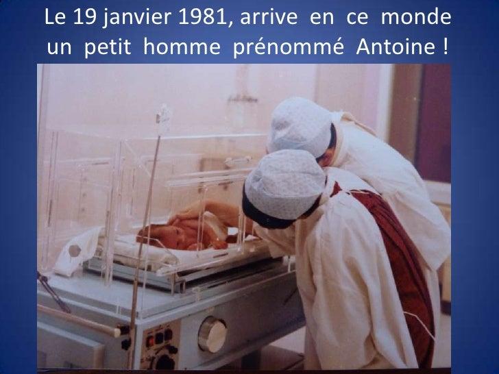 Le 19 janvier 1981, arrive en ce mondeun petit homme prénommé Antoine !
