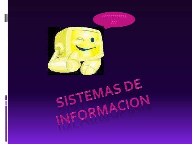 ???????????????<br />SISTEMAS DE INFORMACION<br />