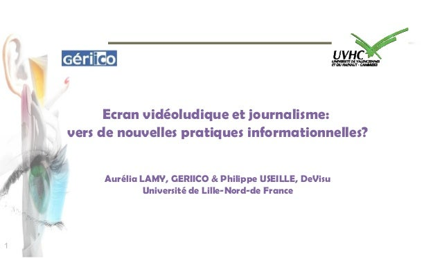 Ecran vidéoludique et journalisme:    vers de nouvelles pratiques informationnelles?         Aurélia LAMY, GERIICO & Phili...