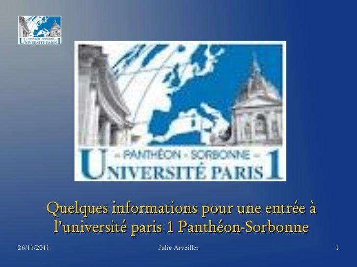 Quelques informations pour une entrée à         l'université paris 1 Panthéon-Sorbonne26/11/2011              Julie Arveil...