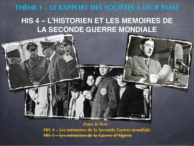 THÈME 1 – LE RAPPORT DES SOCIÉTÉS À LEUR PASSÉ HIS 4 – L'HISTORIEN ET LES MEMOIRES DE     LA SECONDE GUERRE MONDIALE      ...