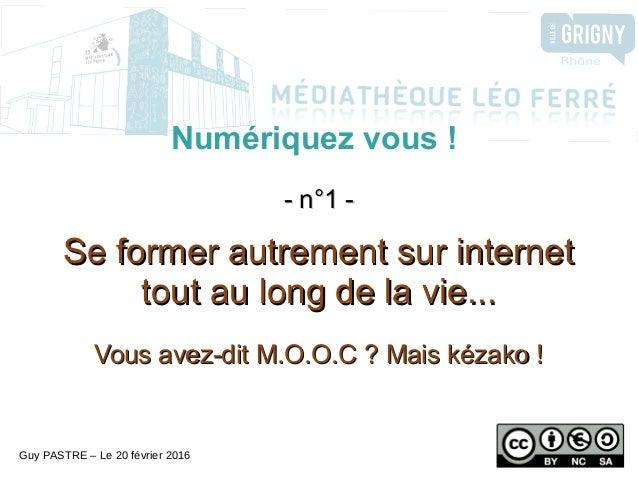 Numériquez vous ! - n°1 -- n°1 - Se former autrement sur internetSe former autrement sur internet tout au long de la vie.....