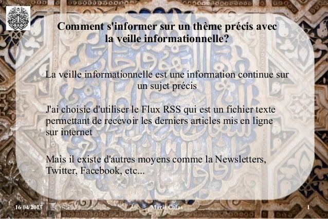 16/04/2013 Marie Colas 1Comment sinformer sur un thème précis avecla veille informationnelle?La veille informationnelle es...