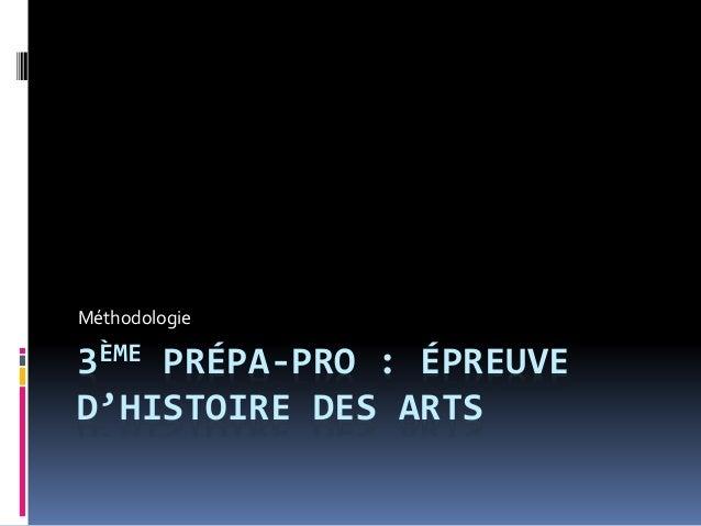 Méthodologie  3ÈME PRÉPA-PRO : ÉPREUVE  D'HISTOIRE DES ARTS