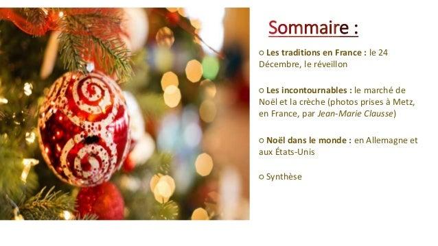 Sommaire : ○ Les traditions en France : le 24 Décembre, le réveillon ○ Les incontournables : le marché de Noël et la crèch...