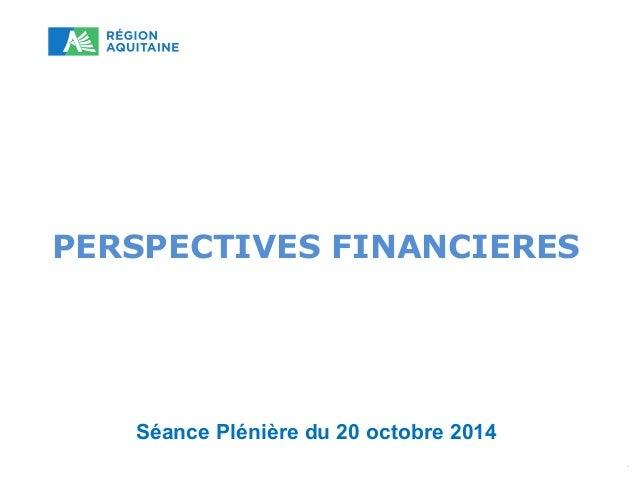 PERSPECTIVES FINANCIERES  Séance Plénière du 20 octobre 2014