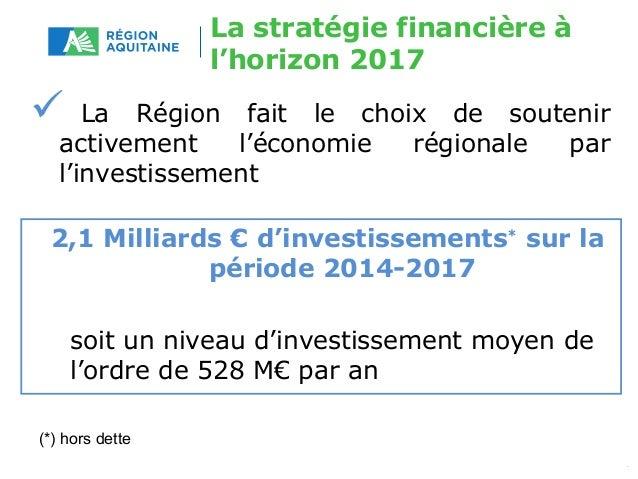 La stratégie financière à  l'horizon 2017   La Région fait le choix de soutenir  activement l'économie régionale par  l'i...