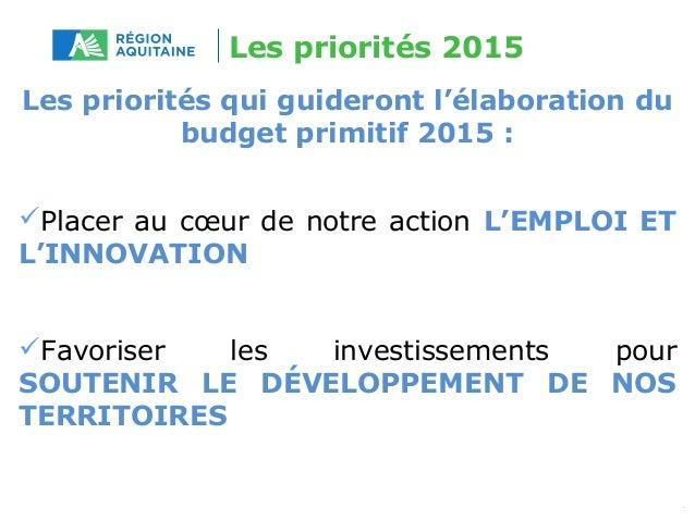 Les priorités 2015  Les priorités qui guideront l'élaboration du  budget primitif 2015 :  Placer au coeur de notre action...