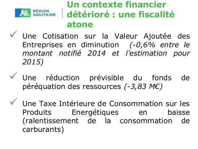 Un contexte financier  détérioré : une fiscalité  atone   Une Cotisation sur la Valeur Ajoutée des  Entreprises en diminu...