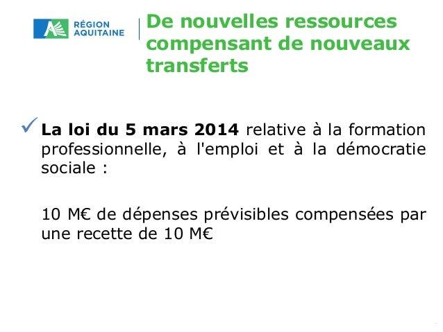 De nouvelles ressources  compensant de nouveaux  transferts  La loi du 5 mars 2014 relative à la formation  professionnel...