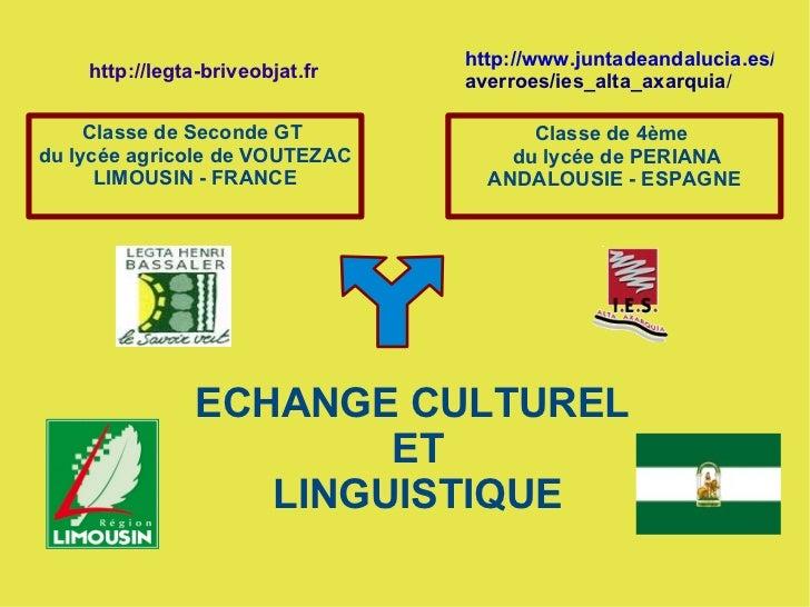 ECHANGE CULTUREL ET LINGUISTIQUE Classe de Seconde GT  du lycée agricole de VOUTEZAC LIMOUSIN - FRANCE Classe de 4ème  du ...