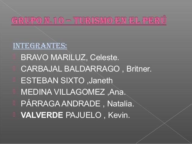 INTEGRANTES:  BRAVO MARILUZ, Celeste.  CARBAJAL BALDARRAGO , Britner.  ESTEBAN SIXTO ,Janeth  MEDINA VILLAGOMEZ ,Ana. ...