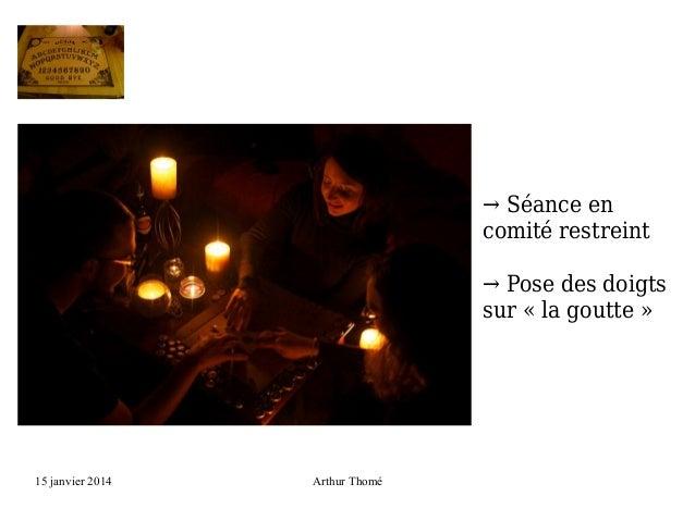→ Séance en comité restreint → Pose des doigts sur «la goutte»  15 janvier 2014  Arthur Thomé