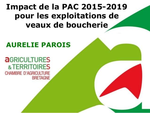 Impact de la PAC 2015-2019  pour les exploitations de  veaux de boucherie  AURELIE PAROIS