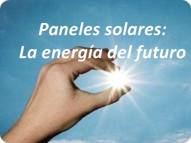Paneles solares:La energía del futuro