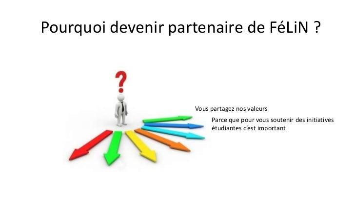 Pourquoi devenir partenaire de FéLiN ?                    Vous partagez nos valeurs                         Parce que pour...