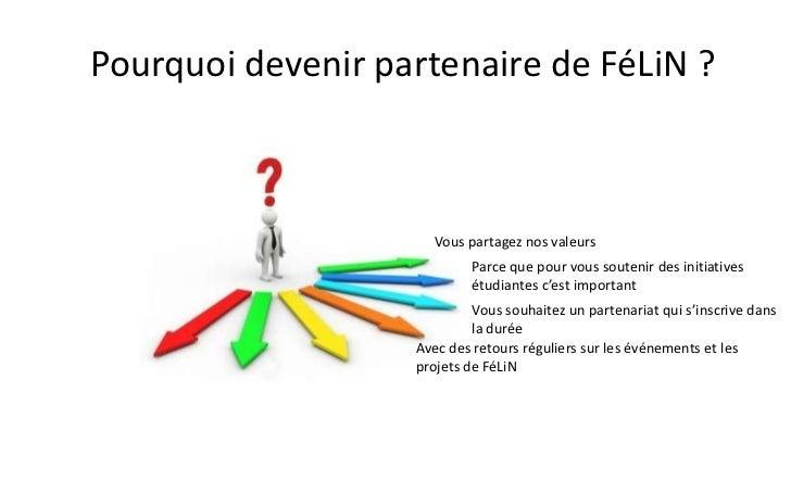 Pourquoi devenir partenaire de FéLiN ?                      Vous partagez nos valeurs                            Parce que...