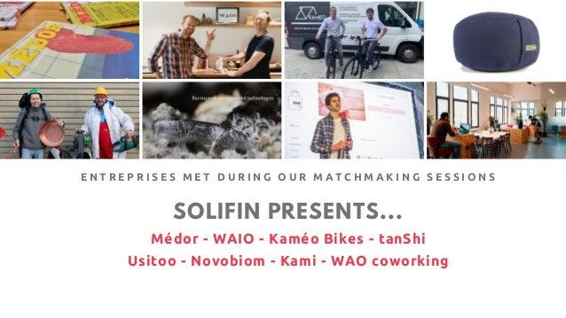 SOLIFIN PRESENTS... Médor - WAIO - Kaméo Bikes - tanShi Usitoo - Novobiom - Kami - WAO coworking E N T R E P R I S E S M E...