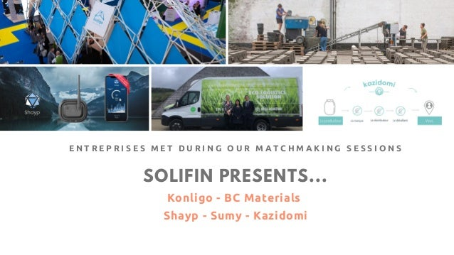 SOLIFIN PRESENTS... Konligo - BC Materials Shayp - Sumy - Kazidomi E N T R E P R I S E S M E T D U R I N G O U R M A T C ...