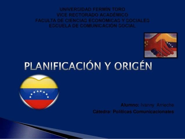   Alumno: Ivanny Arrieche   Cátedra: Políticas Comunicacionales